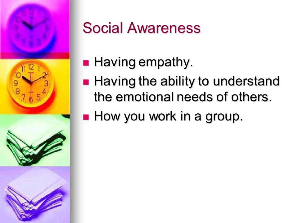 Social Awareness Having empathy. Having empathy.