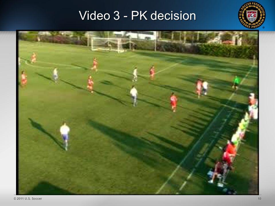 © 2011 U.S. Soccer10 Video 3 - PK decision