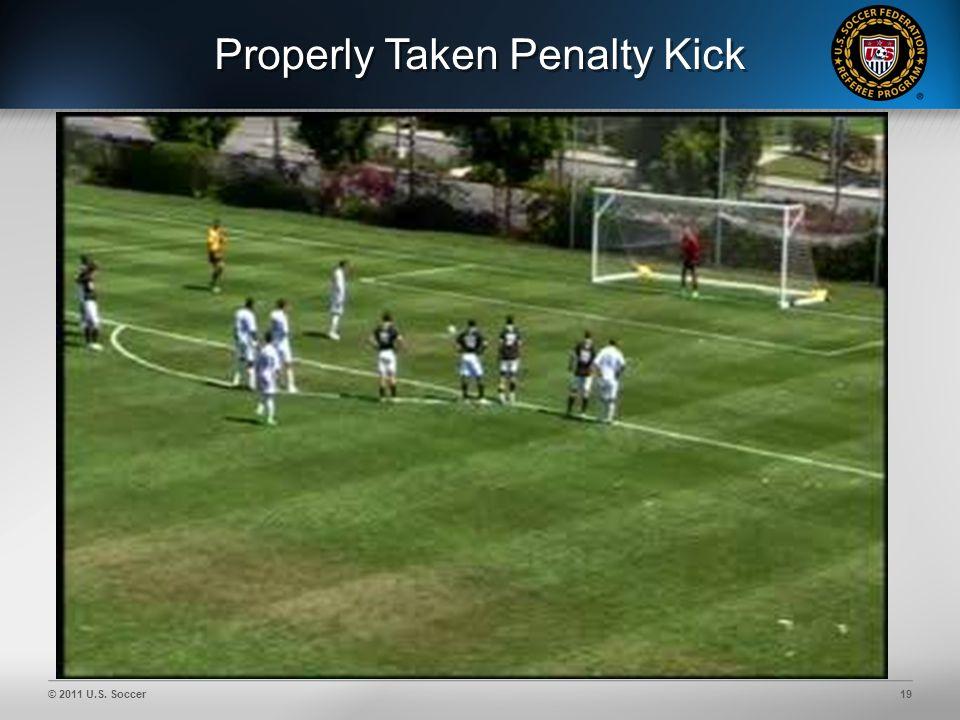 © 2011 U.S. Soccer19 Properly Taken Penalty Kick