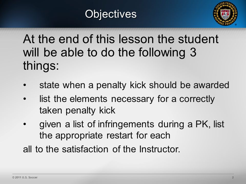 © 2011 U.S. Soccer43 Penalty Kick – Video Example 6