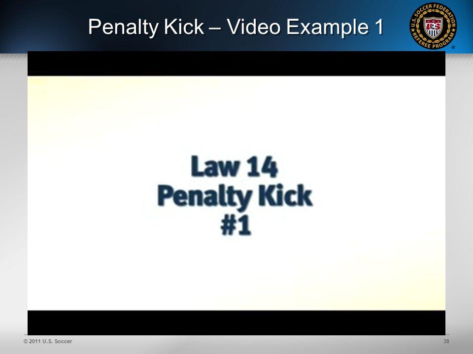 © 2011 U.S. Soccer38 Penalty Kick – Video Example 1