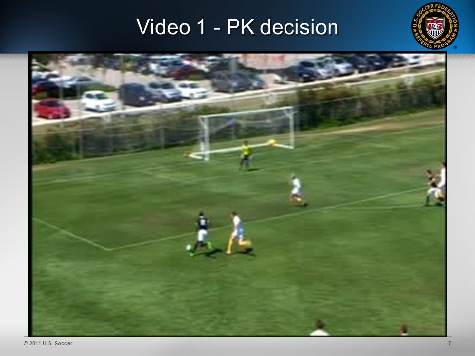 © 2011 U.S. Soccer28 Penalty Kick Decisions AR If kicker infringes IFK to defense R