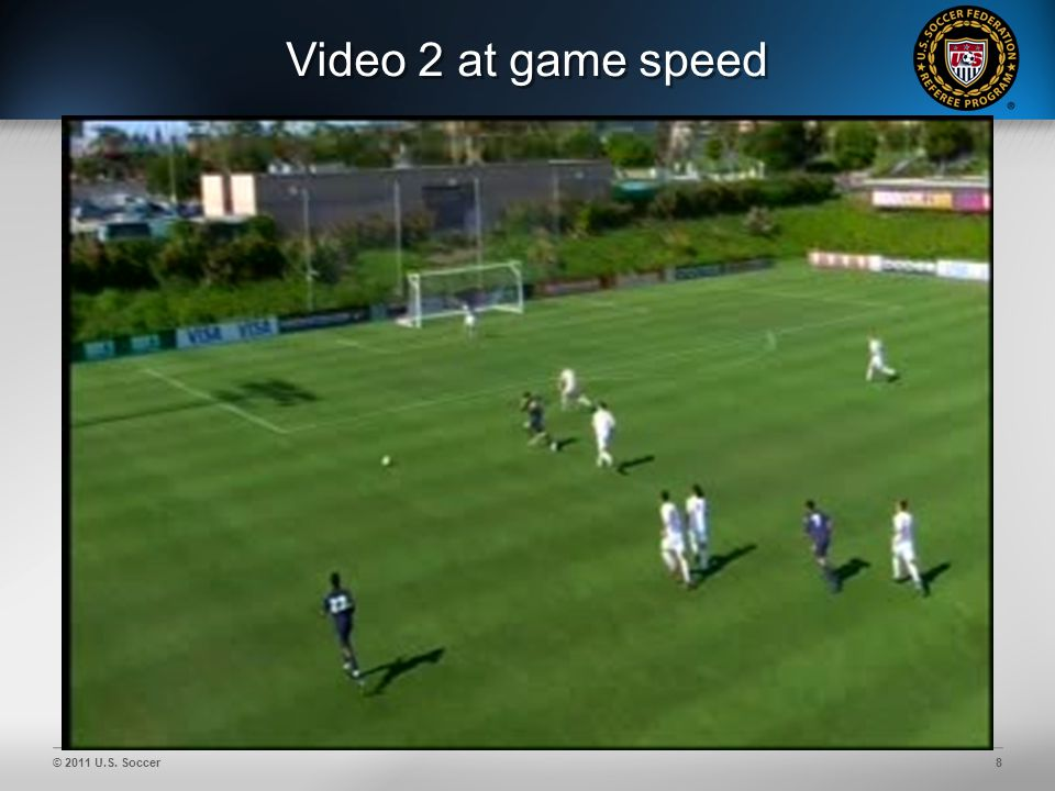 © 2011 U.S. Soccer8 Video 2 at game speed
