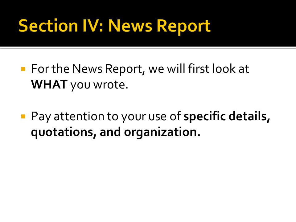  For the News Report, we will first look at WHAT you wrote.
