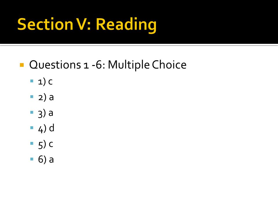  Questions 1 -6: Multiple Choice  1) c  2) a  3) a  4) d  5) c  6) a