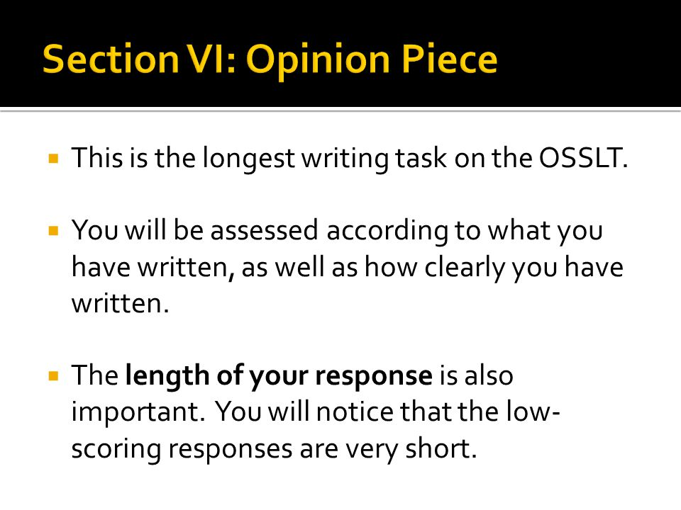 This is the longest writing task on the OSSLT.  You will be assessed according to what you have written, as well as how clearly you have written. 