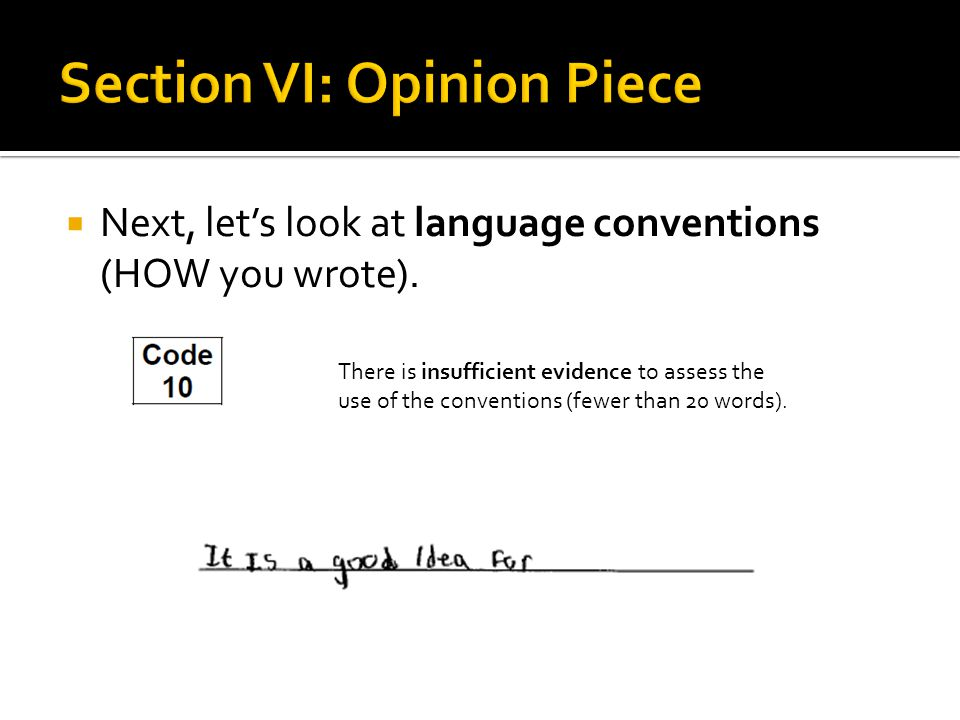  Next, let's look at language conventions (HOW you wrote). There is insufficient evidence to assess the use of the conventions (fewer than 20 words).