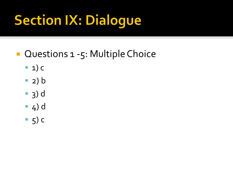  Questions 1 -5: Multiple Choice  1) c  2) b  3) d  4) d  5) c