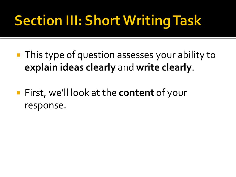  This type of question assesses your ability to explain ideas clearly and write clearly.