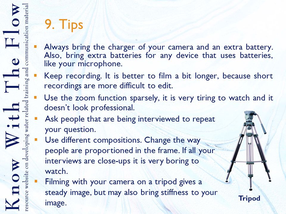 9. Tips  Always bring the charger of your camera and an extra battery.