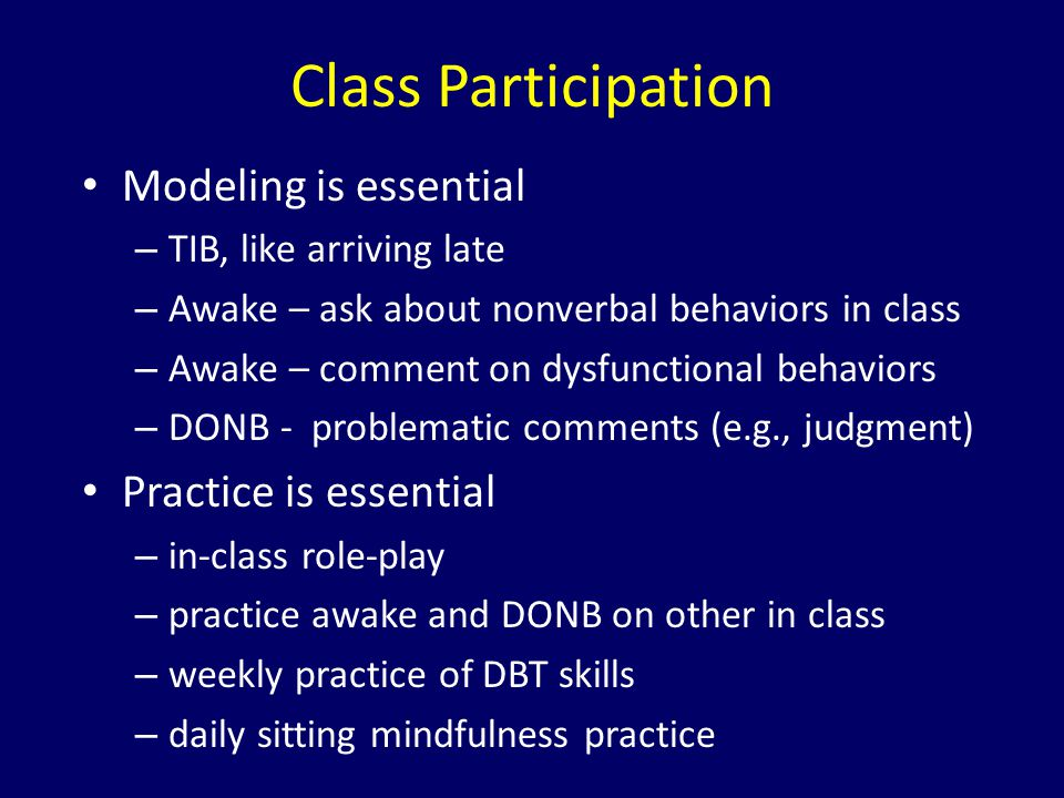 Class Participation Modeling is essential – TIB, like arriving late – Awake – ask about nonverbal behaviors in class – Awake – comment on dysfunctiona