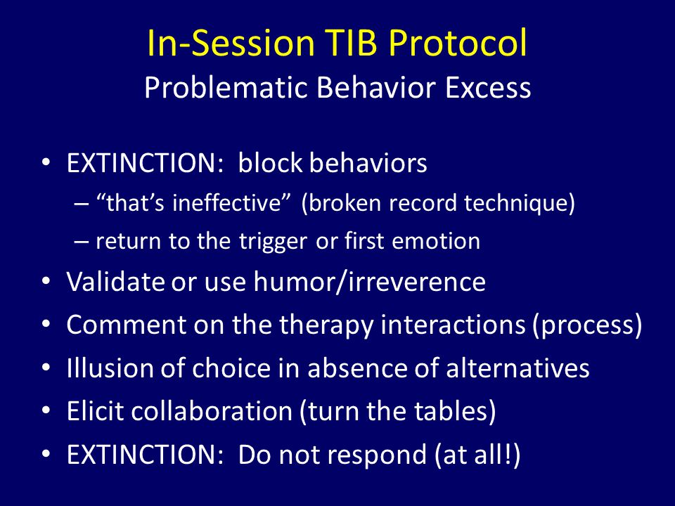 "In-Session TIB Protocol Problematic Behavior Excess EXTINCTION: block behaviors – ""that's ineffective"" (broken record technique) – return to the trigg"