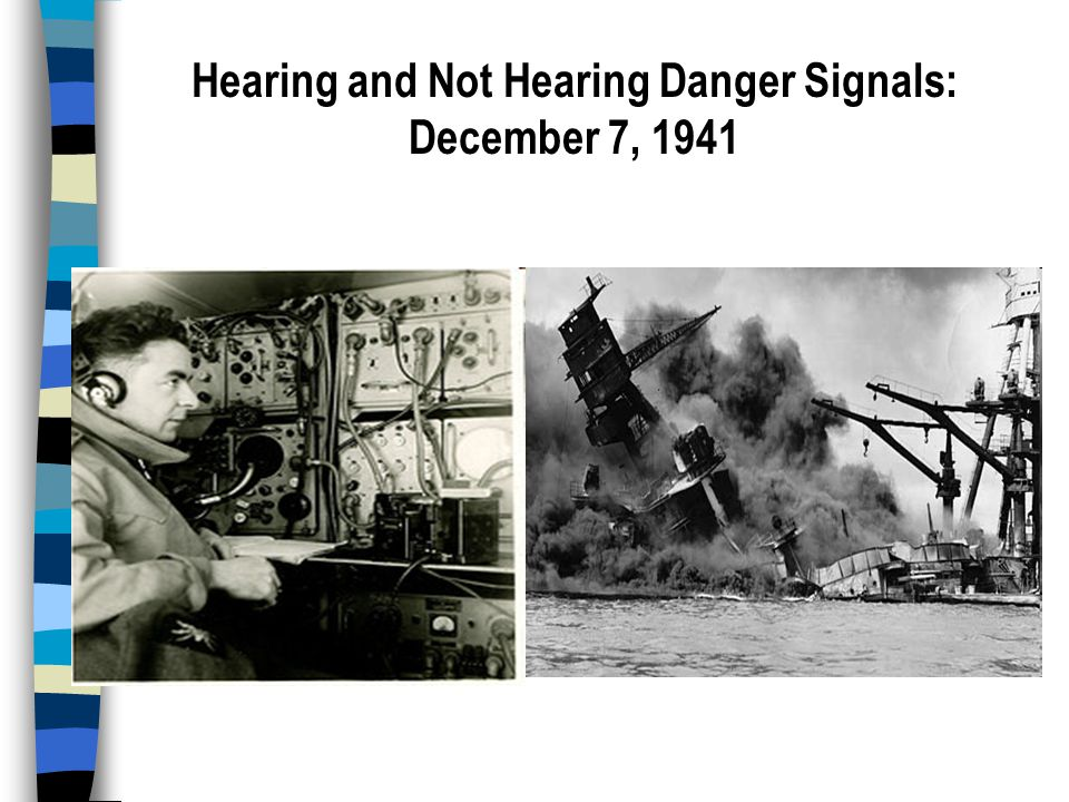 Hearing and Not Hearing Danger Signals: December 7, 1941