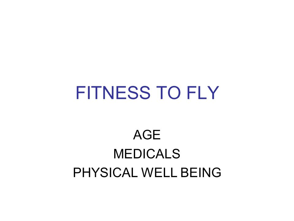 FITNESS TO FLY AGE MEDICALS PHYSICAL WELL BEING