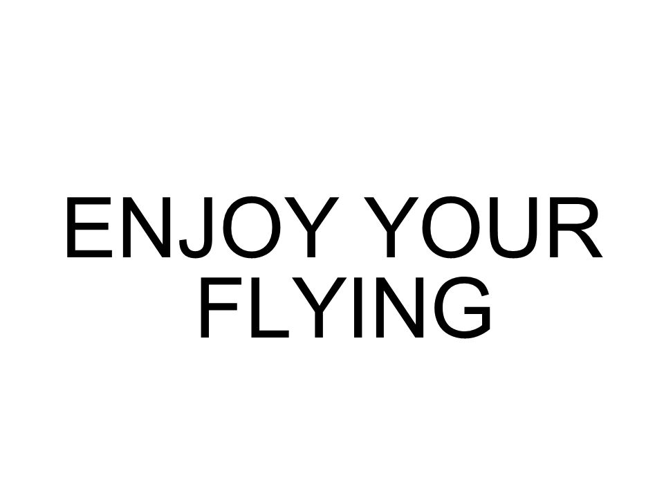 ENJOY YOUR FLYING
