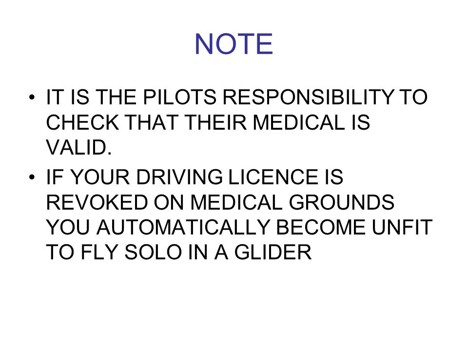 NOTE IT IS THE PILOTS RESPONSIBILITY TO CHECK THAT THEIR MEDICAL IS VALID. IF YOUR DRIVING LICENCE IS REVOKED ON MEDICAL GROUNDS YOU AUTOMATICALLY BEC