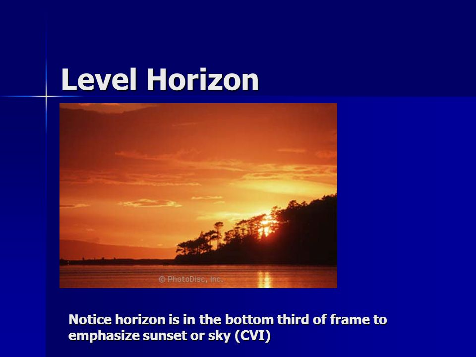 Level Horizon Notice horizon is in the bottom third of frame to emphasize sunset or sky (CVI)