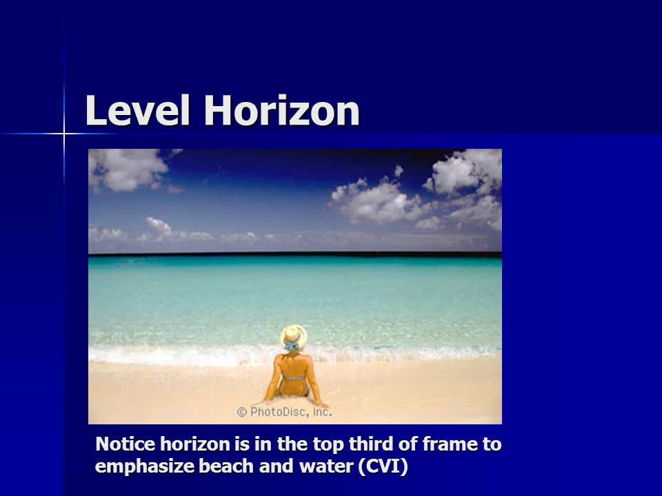 Level Horizon Notice horizon is in the top third of frame to emphasize beach and water (CVI)