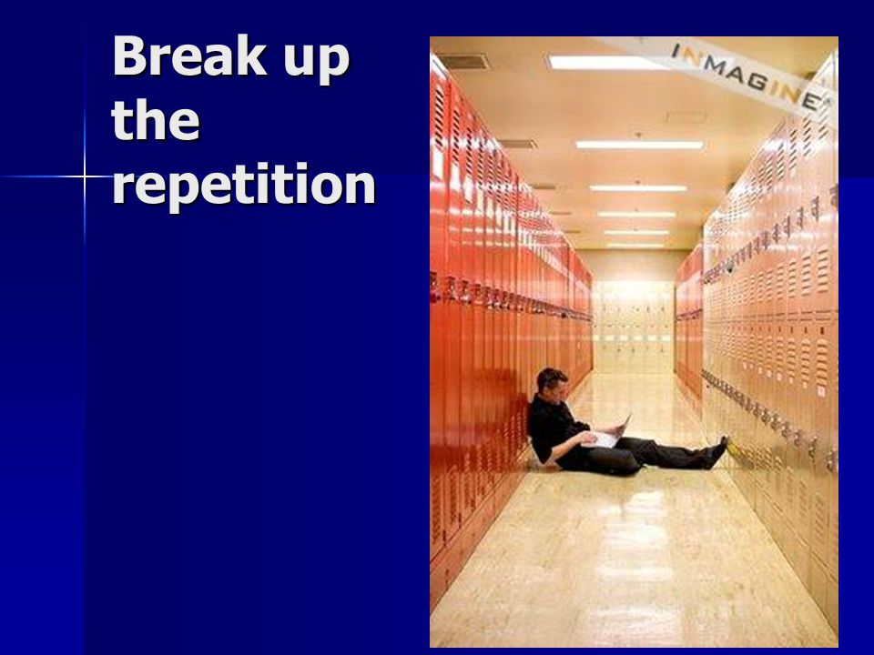 Break up the repetition