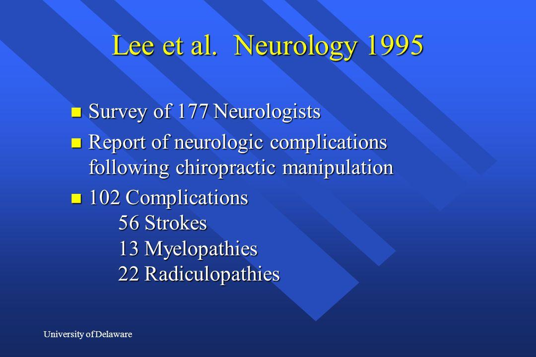 University of Delaware Lee et al. Neurology 1995 n Survey of 177 Neurologists n Report of neurologic complications following chiropractic manipulation