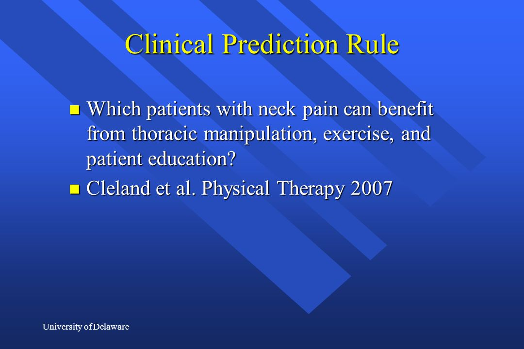 University of Delaware Clinical Prediction Rule n Which patients with neck pain can benefit from thoracic manipulation, exercise, and patient educatio