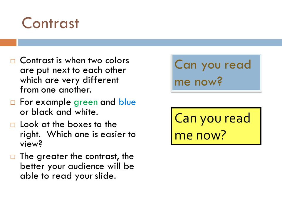 Contrast  Contrast is when two colors are put next to each other which are very different from one another.