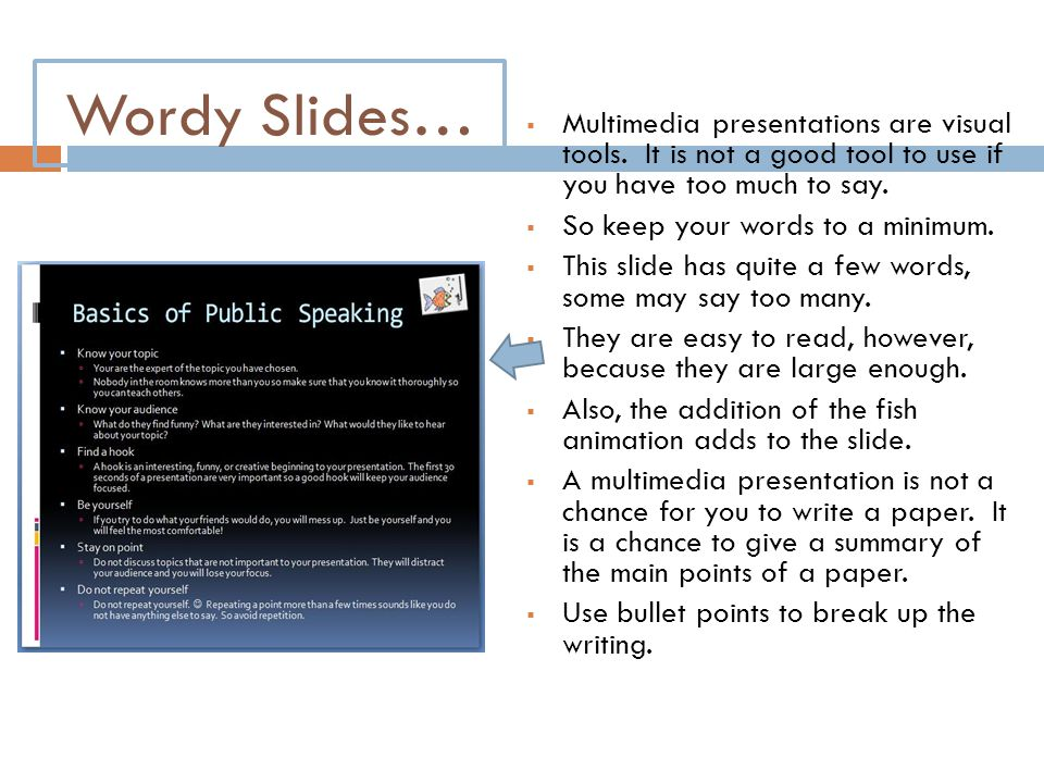 Wordy Slides…  Multimedia presentations are visual tools. It is not a good tool to use if you have too much to say.  So keep your words to a minimum