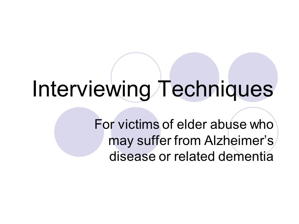 Interviewing Techniques For victims of elder abuse who may suffer from Alzheimer's disease or related dementia