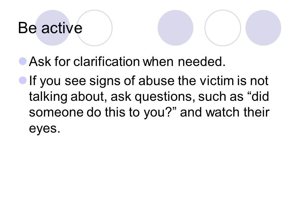 Be active Ask for clarification when needed.
