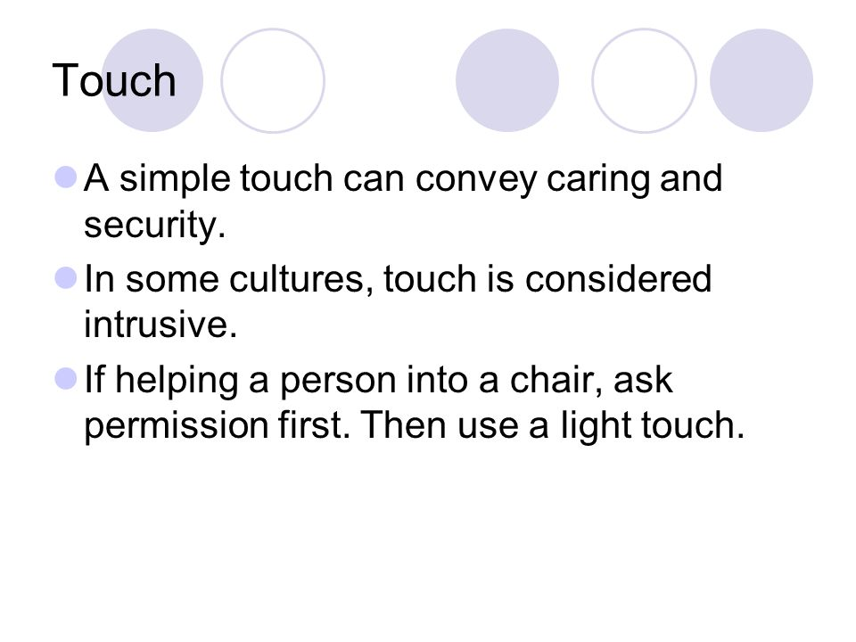Touch A simple touch can convey caring and security.