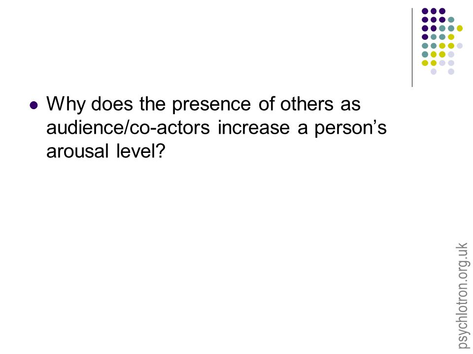 psychlotron.org.uk Why does the presence of others as audience/co-actors increase a person's arousal level