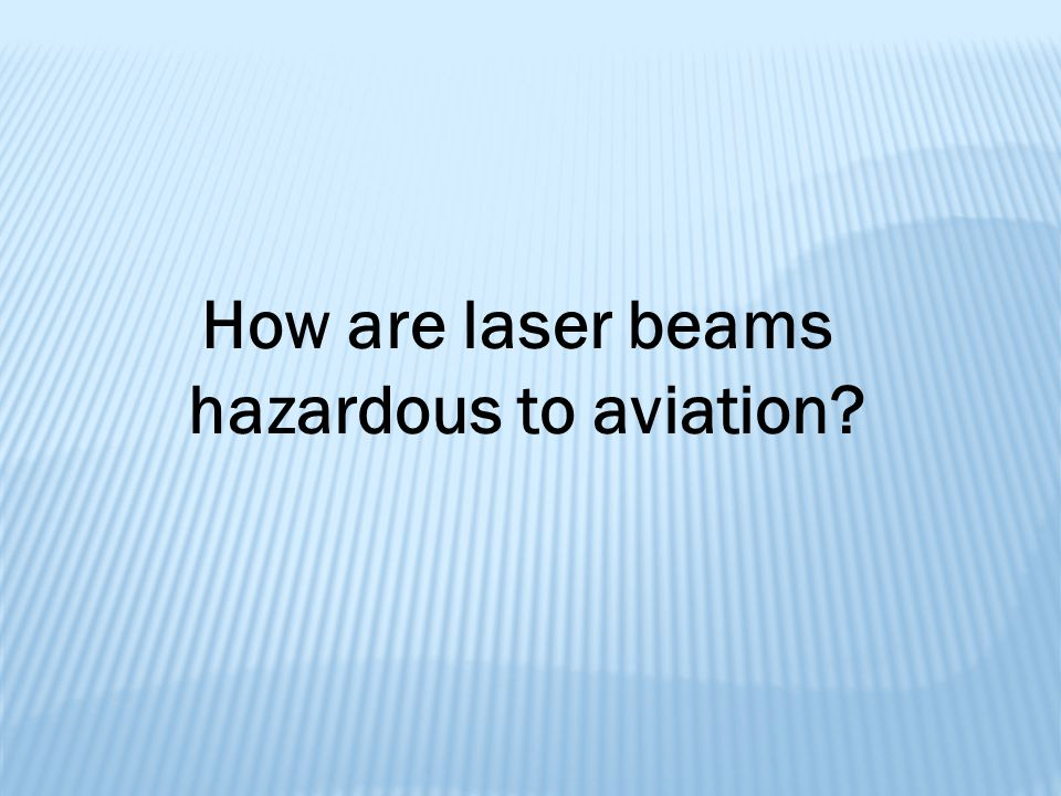 How are laser beams hazardous to aviation?