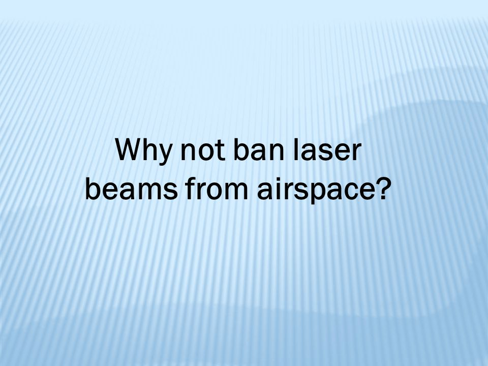 Why not ban laser beams from airspace