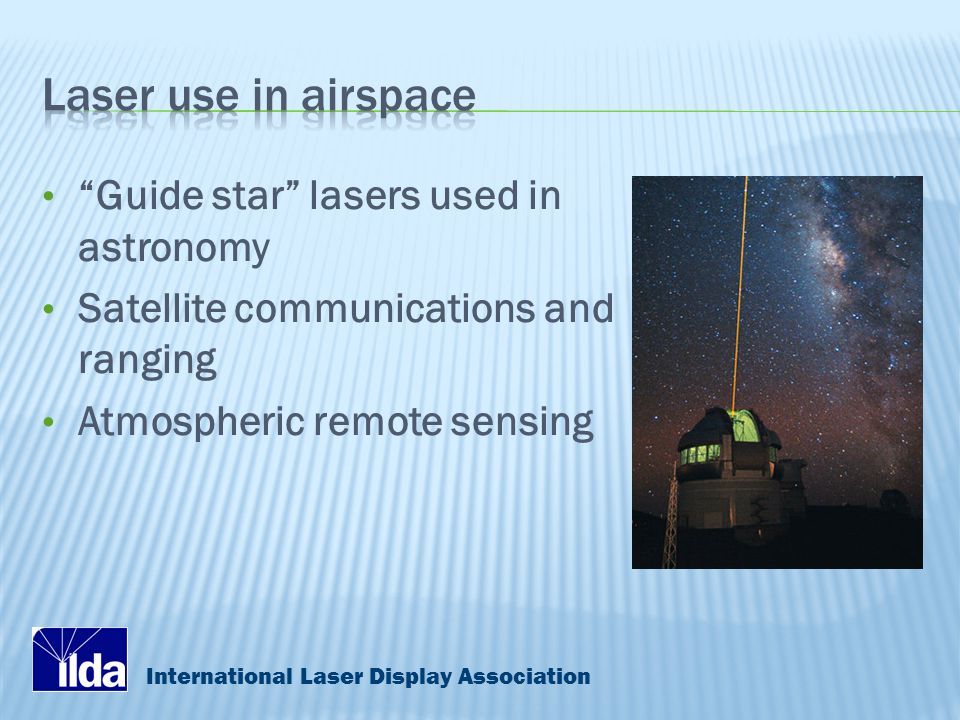 International Laser Display Association Guide star lasers used in astronomy Satellite communications and ranging Atmospheric remote sensing