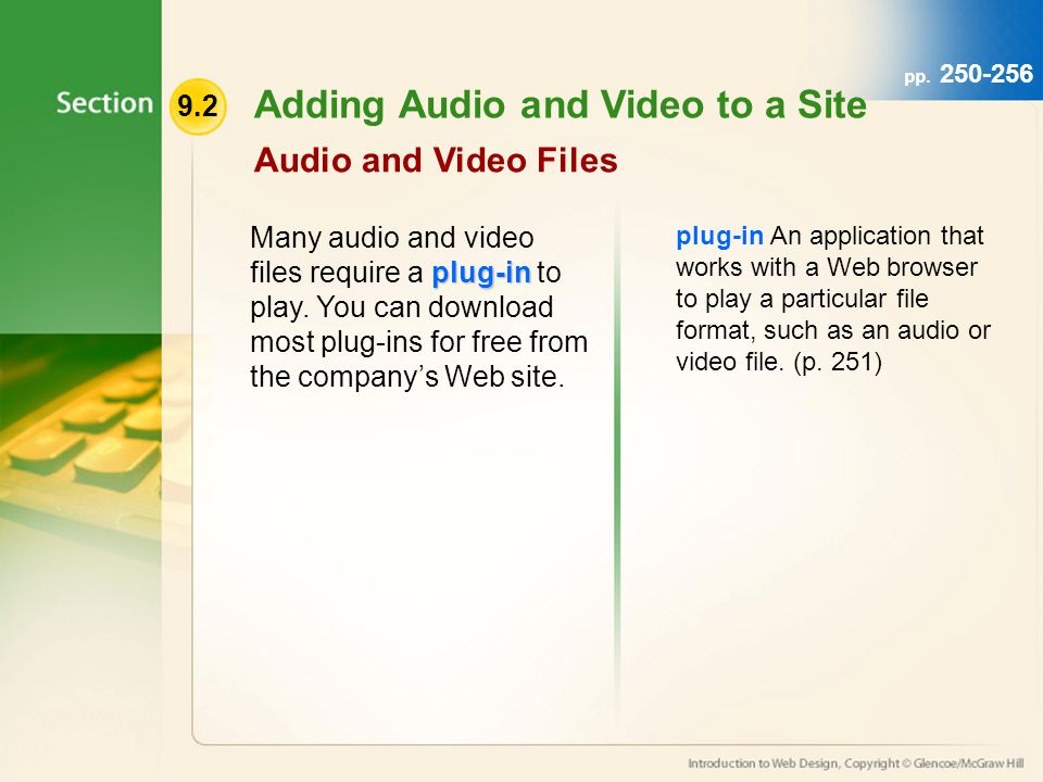 9.2 Adding Audio and Video to a Site Audio and Video Files plug-in Many audio and video files require a plug-in to play.