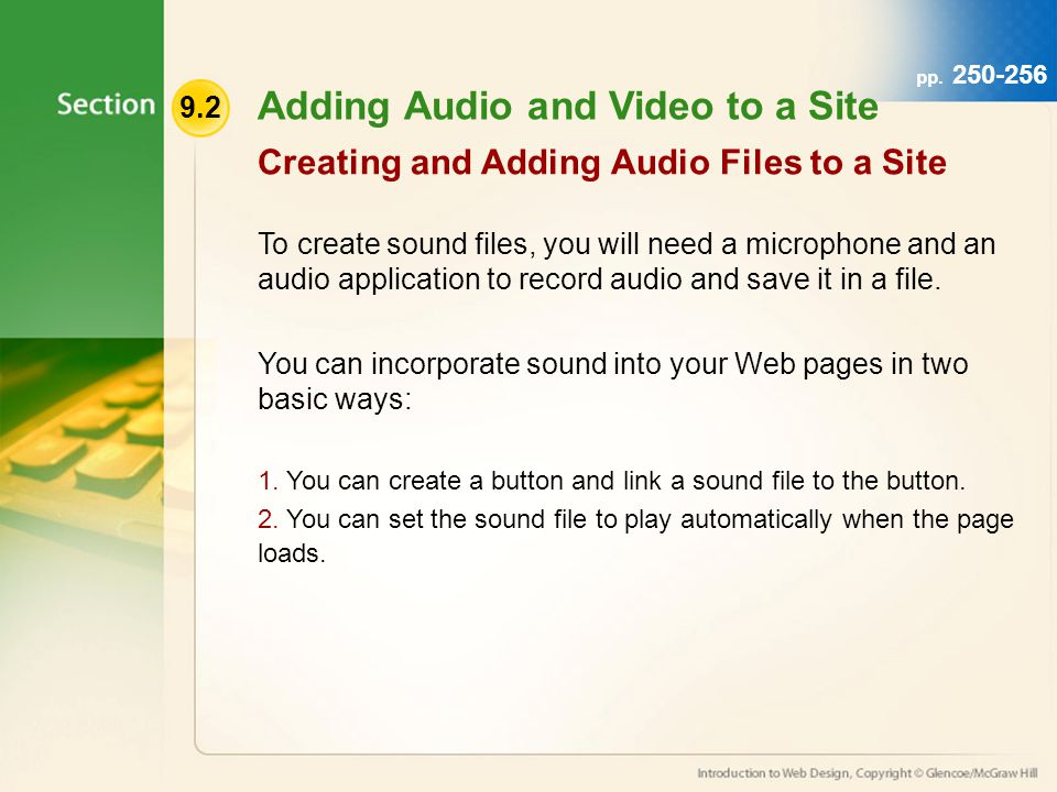 9.2 Adding Audio and Video to a Site To create sound files, you will need a microphone and an audio application to record audio and save it in a file.