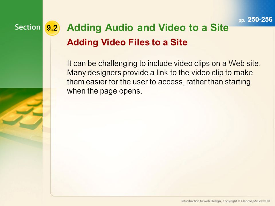 9.2 Adding Audio and Video to a Site It can be challenging to include video clips on a Web site.