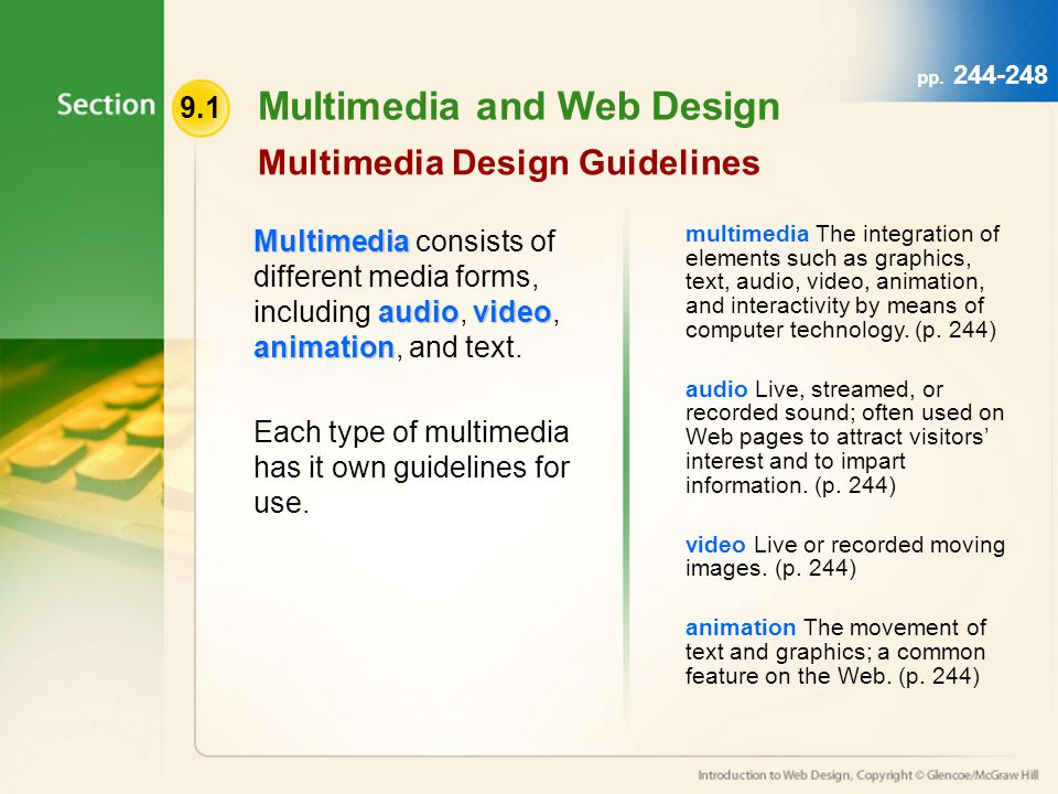 9.1 Multimedia and Web Design Multimedia Design Guidelines Multimedia audiovideo animation Multimedia consists of different media forms, including audio, video, animation, and text.
