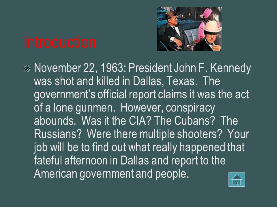Introduction November 22, 1963: President John F. Kennedy was shot and killed in Dallas, Texas.