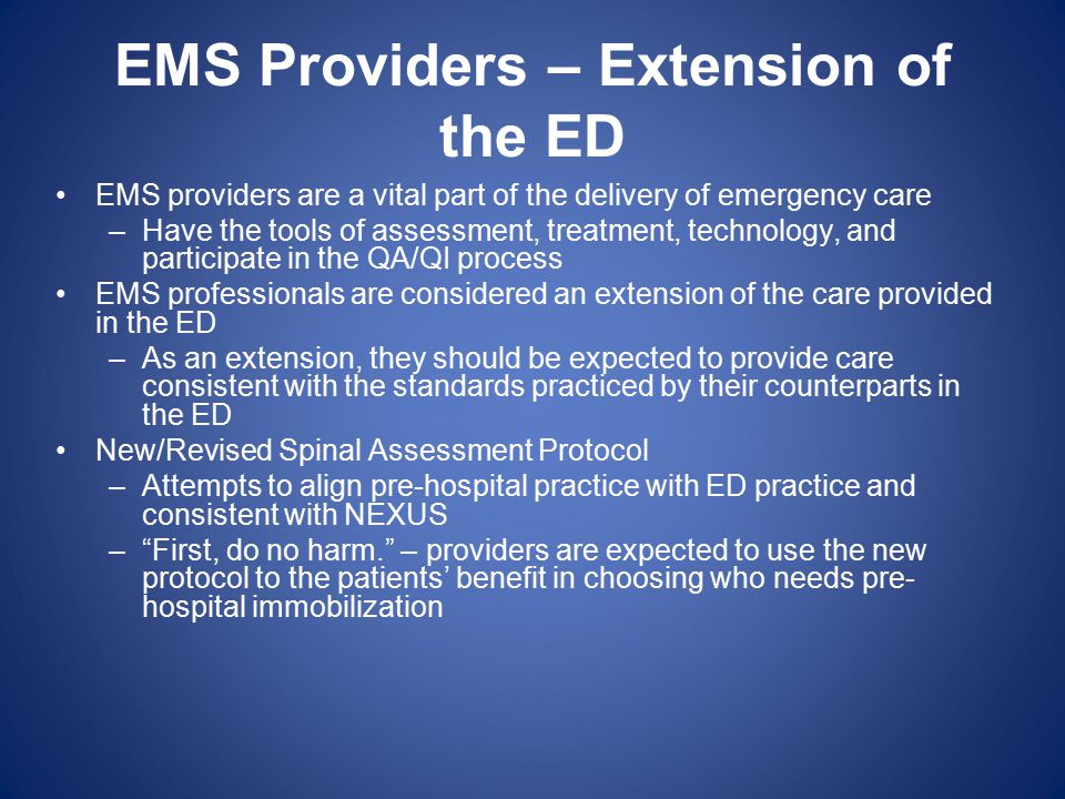 EMS Providers – Extension of the ED EMS providers are a vital part of the delivery of emergency care –Have the tools of assessment, treatment, technol