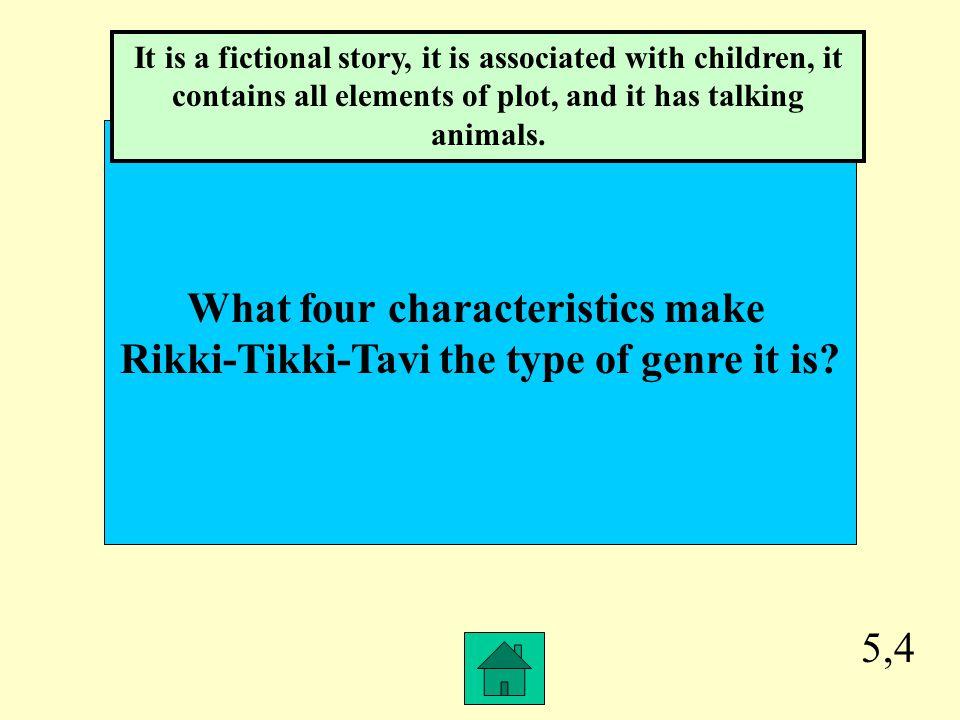 5,3 What specific type of genre is Rikki-Tikki-Tavi? Folk Tale