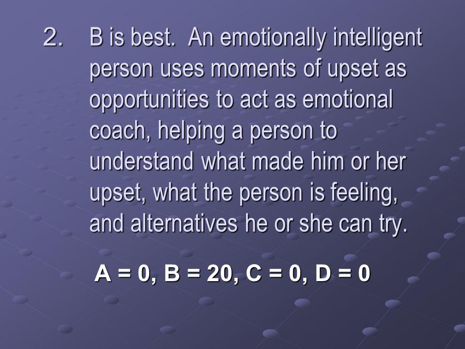 2. B is best.