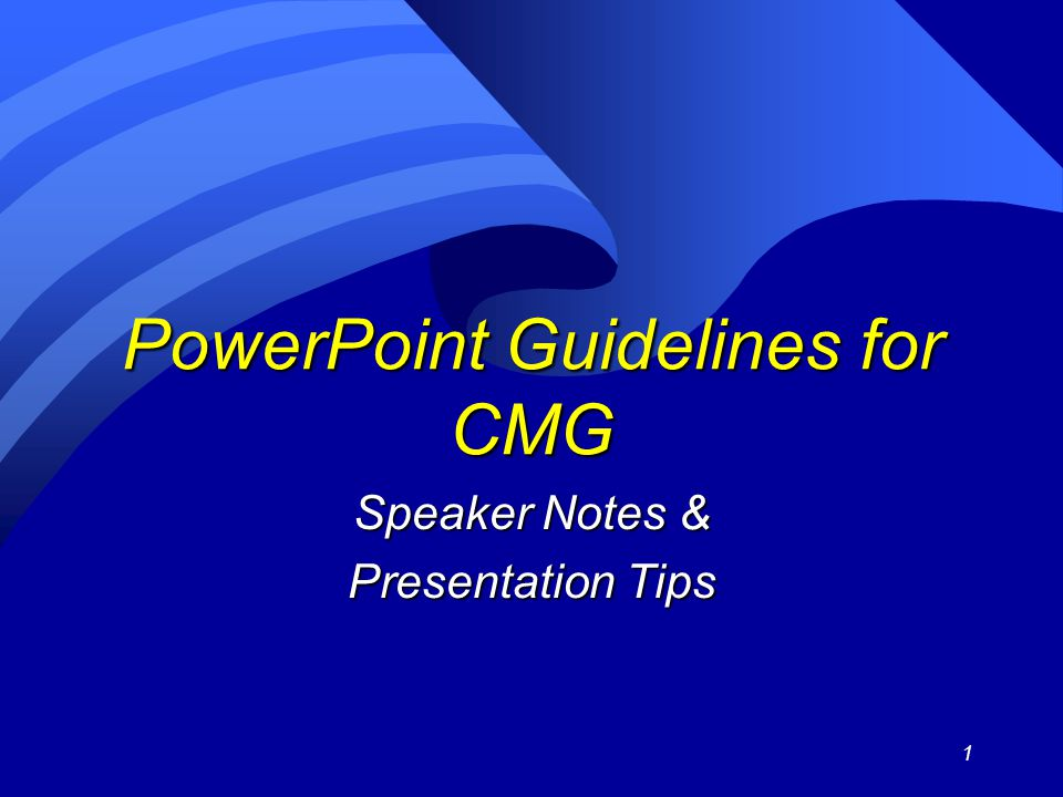 1 PowerPoint Guidelines for CMG Speaker Notes & Presentation Tips