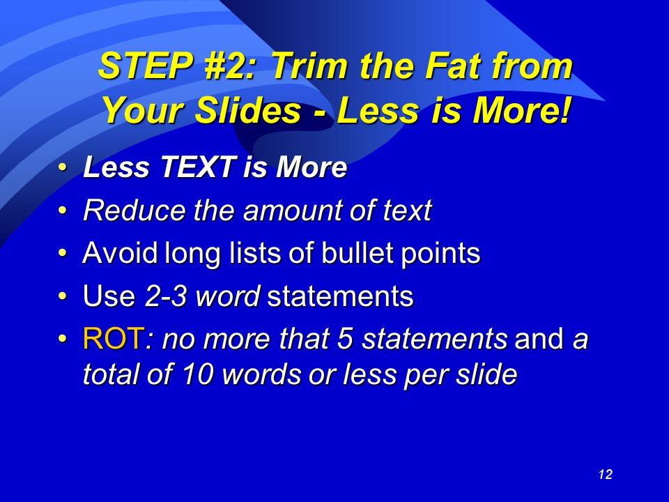 12 STEP #2: Trim the Fat from Your Slides - Less is More.