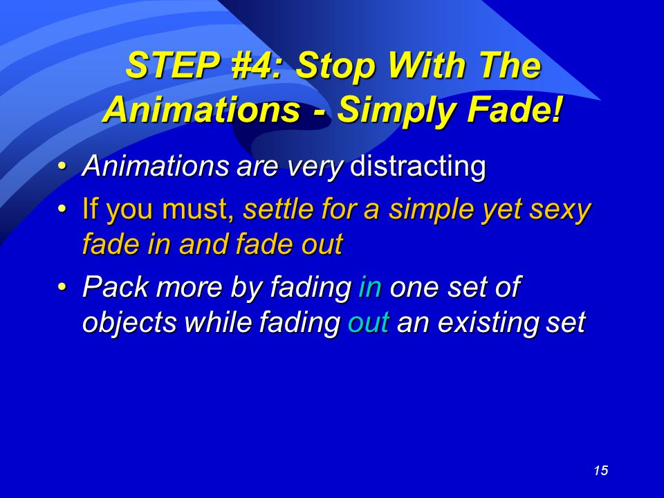15 STEP #4: Stop With The Animations - Simply Fade.