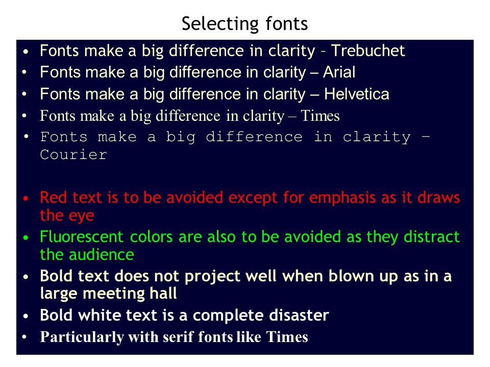 Selecting fonts Fonts make a big difference in clarity – Trebuchet Fonts make a big difference in clarity – Arial Fonts make a big difference in clari