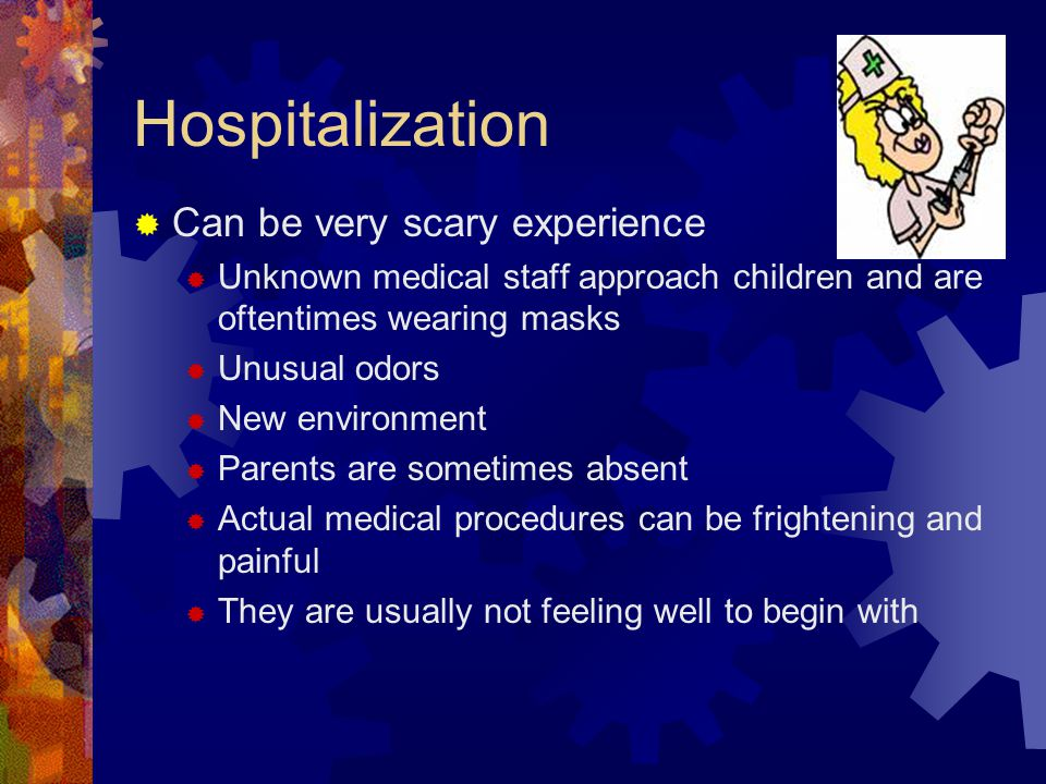 Medical Procedures During Hospitalizations  1/3 of hospitalized children suffer transient or long-term psychological reactions  What are some common medical procedures that children might experience while being hospitalized?
