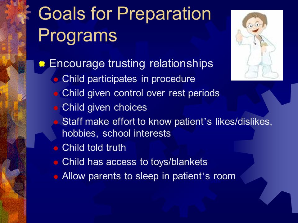 Goals for Preparation Programs  Providing emotional support  I understand statements to communicate empathy  Reward children for specific cooperative behaviors  Reassuring physical touches may help relax child