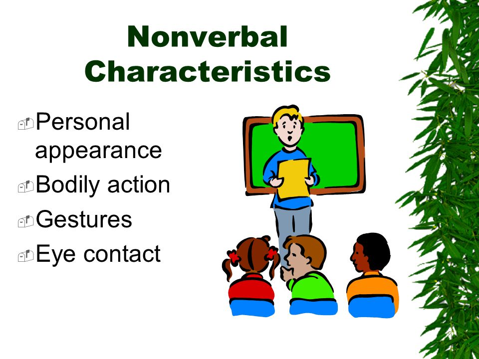 Nonverbal Characteristics  Personal appearance  Bodily action  Gestures  Eye contact