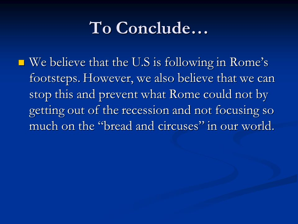 To Conclude… We believe that the U.S is following in Rome's footsteps.